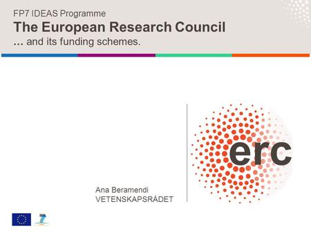 FP7 IDEAS Programme The European Research Council … and its funding schemes. Ana Beramendi VETENSKAPSRÅDET.