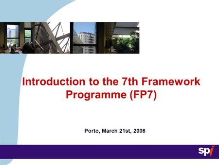 Porto, March 21st, 2006 Introduction to the 7th Framework Programme (FP7)