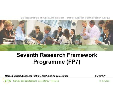 Learning and development - consultancy - research EIPA 2011 © European Institute of Public Administration - Institut européen d'administration publique.