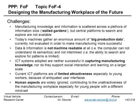 PPP: FoFTopic FoF-4 Designing the Manufacturing Workplace of the Future Challenges:  Manufacturing knowledge and information is scattered across a plethora.