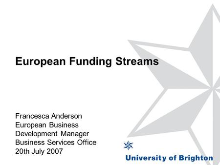 European Funding Streams Francesca Anderson European Business Development Manager Business Services Office 20th July 2007.