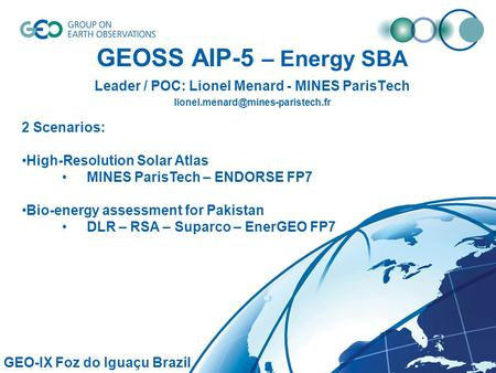 GEOSS AIP-5 – Energy SBA Leader / POC: Lionel Menard - MINES ParisTech GEO-IX Foz do Iguaçu Brazil 2 Scenarios: High-Resolution.