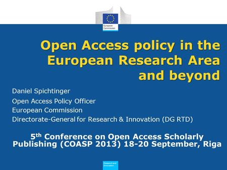Research and Innovation Research and Innovation Daniel Spichtinger Open Access Policy Officer European Commission Directorate-General for Research & Innovation.