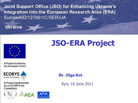 JSO-ERA Project This Project is funded by the European Union Joint Support Office (JSO) for Enhancing Ukraine's Integration into the European Research.