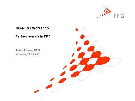 NIS-NEST Workshop Partner search in FP7 Petra Reiter, FFG Moscow, 21.02.2007.