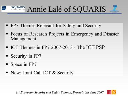 Annie Lalé of SQUARIS  FP7 Themes Relevant for Safety and Security  Focus of Research Projects in Emergency and Disaster Management  ICT Themes in FP7.