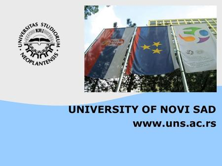 UNIVERSITY OF NOVI SAD www.uns.ac.rs. Serbia – Vojvodina – Novi Sad UNIVERSITY OF NOVI SAD.