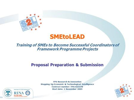 SMEtoLEAD Training of SMEs to Become Successful Coordinators of Framework Programme Projects Proposal Preparation & Submission FP6 Research & Innovation.
