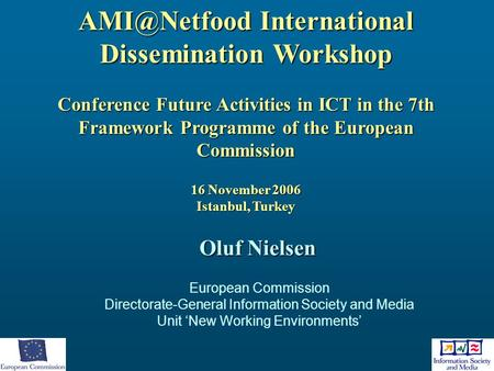 AMI@Netfood International Dissemination Workshop Conference Future Activities in ICT in the 7th Framework Programme of the European Commission 16 November.
