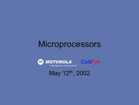 May 12 th, 2002 Microprocessors. Introduction Motorola controls roughly 40% of the 32-bit embedded processor market ColdFire is the next generation 68K.