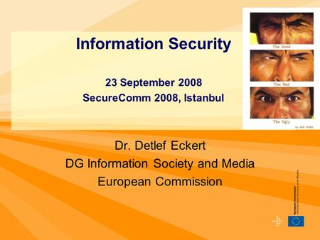 Dr. Detlef Eckert DG Information Society and Media European Commission Information Security 23 September 2008 SecureComm 2008, Istanbul.