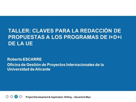 Project Development & Application Writing – Escarré & Mayr EPM EUROPEAN PROJECT MANAGEMENT TRAINING TALLER: CLAVES PARA LA REDACCIÓN DE PROPUESTAS A LOS.