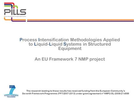 Process Intensification Methodologies Applied to Liquid-Liquid Systems in Structured Equipment An EU Framework 7 NMP project The research leading to these.