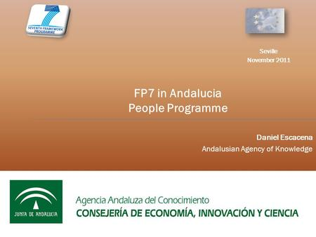 Daniel Escacena Andalusian Agency of Knowledge FP7 in Andalucia People Programme Seville November 2011.