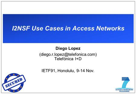 I2NSF Use Cases in Access Networks Diego Lopez Telefónica I+D IETF91, Honolulu, 9-14 Nov.