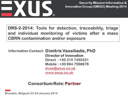 DRS-2-2014: Tools for detection, traceability, triage and individual monitoring of victims after a mass CBRN contamination and/or exposure Dimitris Vassiliadis,