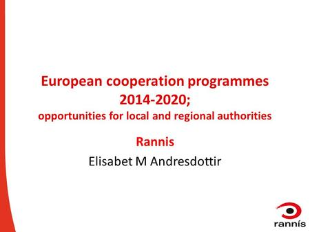 European cooperation programmes 2014-2020; opportunities for local and regional authorities Rannis Elisabet M Andresdottir.