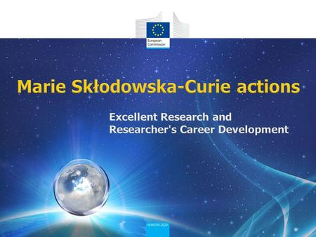 Education and Culture 1.Marie Skłodowska-Curie actions in Horizon 2020 2.Opportunities in and advantages of MSCA 3.Participants, sectors and different.