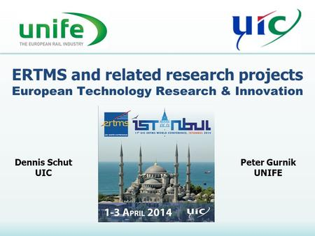 ERTMS and related research projects European Technology Research & Innovation Dennis Schut UIC Peter Gurnik UNIFE.