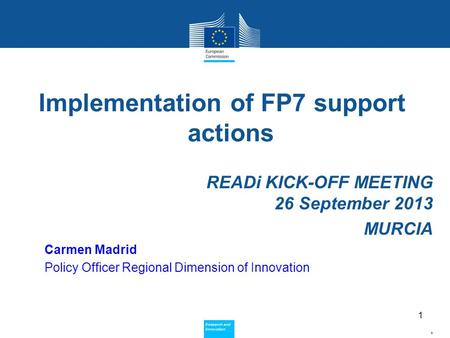 Policy Research and Innovation Research and Innovation Implementation of FP7 support actions READi KICK-OFF MEETING 26 September 2013 MURCIA Carmen Madrid.