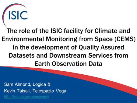 The role of the ISIC facility for Climate and Environmental Monitoring from Space (CEMS) in the development of Quality Assured Datasets and Downstream.