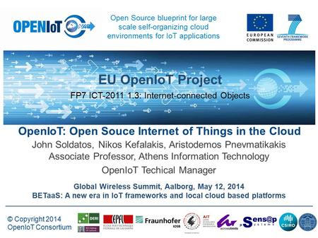 - © Copyright 2014 OpenIoT Consortium EU OpenIoT Project FP7 ICT-2011 1.3: Internet-connected Objects Open Source blueprint for large scale self-organizing.