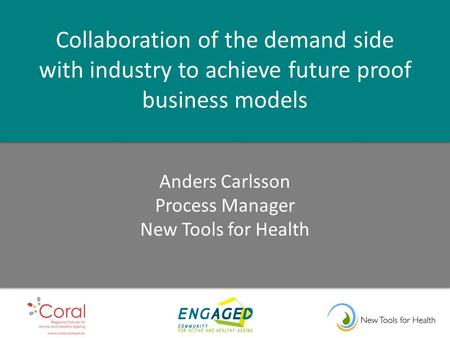 Collaboration of the demand side with industry to achieve future proof business models Anders Carlsson Process Manager New Tools for Health.