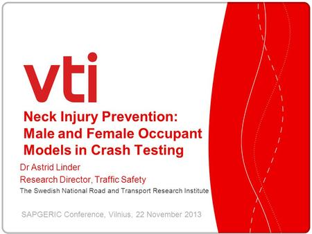 Neck Injury Prevention: Male and Female Occupant Models in Crash Testing Dr Astrid Linder Research Director, Traffic Safety The Swedish National Road and.