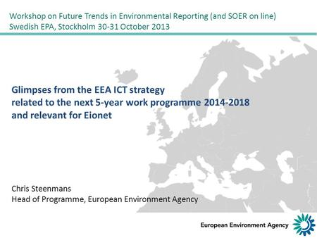 Glimpses from the EEA ICT strategy related to the next 5-year work programme 2014-2018 and relevant for Eionet Chris Steenmans Head of Programme, European.