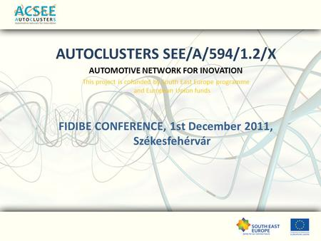 AUTOCLUSTERS SEE/A/594/1.2/X AUTOMOTIVE NETWORK FOR INOVATION This project is cofunded by South East Europe programme and European Union funds. FIDIBE.
