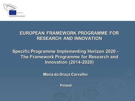 EUROPEAN FRAMEWORK PROGRAMME FOR RESEARCH AND INNOVATION Specific Programme Implementing Horizon 2020 - The Framework Programme for Research and Innovation.