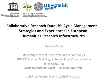 Collaborative Research Data Life Cycle Management – Strategies and Experiences in European Humanities Research Infrastructures Gerhard Budin University.