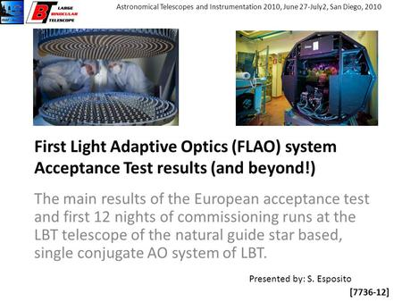 [7736-12] Astronomical Telescopes and Instrumentation 2010, June 27-July2, San Diego, 2010 First Light Adaptive Optics (FLAO) system Acceptance Test results.