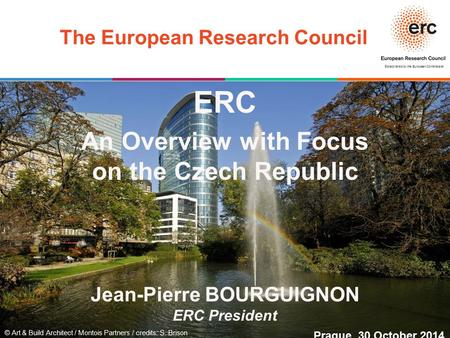 Established by the European Commission © Art & Build Architect / Montois Partners / credits: S. Brison The European Research Council ERC An Overview with.