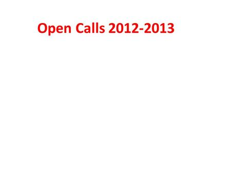 Open Calls 2012-2013. Fund Structure Budget ≈ € 11 Million Duration up to 30 Months Supports up to 50% - 90% of total cost of projects/actions Four grant.