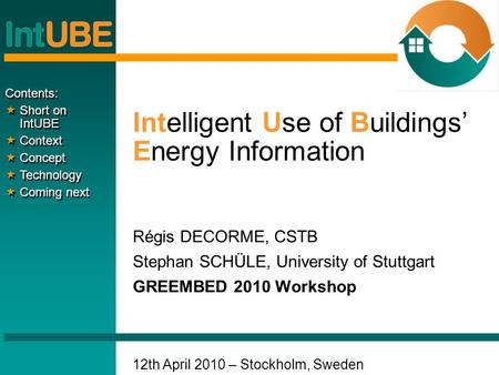 Intelligent Use of Buildings' Energy Information Régis DECORME, CSTB Stephan SCHÜLE, University of Stuttgart GREEMBED 2010 Workshop 12th April 2010 – Stockholm,