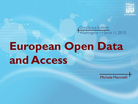 European Open Data and Access DuraSpace Summit Michele Mennielli Washington – March 11, 2015.