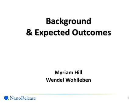 Background & Expected Outcomes 1 Myriam Hill Wendel Wohlleben.