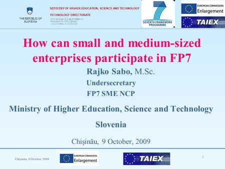 THE REPUBLIC OF SLOVENIA Chişinău, 9 October 2009 1 THE REPUBLIC OF SLOVENIA How can small and medium-sized enterprises participate in FP7 Rajko Sabo,