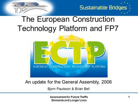 Assessment for Future Traffic Demands and Longer Lives 1 The European Construction Technology Platform and FP7 An update for the General Assembly, 2006.