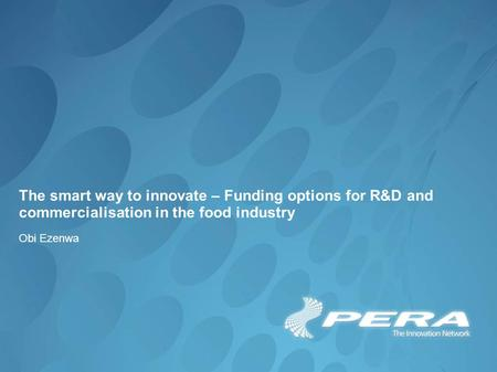 The smart way to innovate – Funding options for R&D and commercialisation in the food industry Obi Ezenwa.