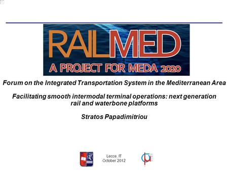 Lecce, IT October 2012 Facilitating smooth intermodal terminal operations: next generation rail and waterbone platforms Stratos Papadimitriou Forum on.