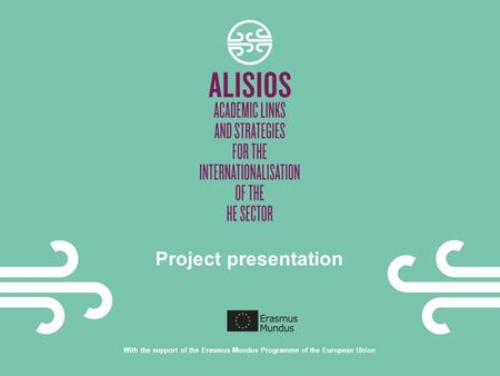 Project presentation With the support of the Erasmus Mundus Programme of the European Union.