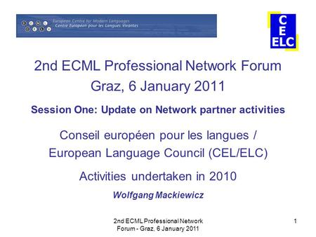 2nd ECML Professional Network Forum - Graz, 6 January 2011 1 2nd ECML Professional Network Forum Graz, 6 January 2011 Session One: Update on Network partner.