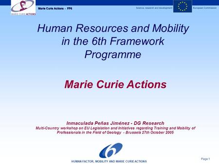 Science, research and developmentEuropean Commission HUMAN FACTOR, MOBILITY AND MARIE CURIE ACTIONS Page 1 Marie Curie Actions - FP6 Human Resources and.