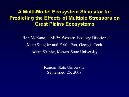 A Multi-Model Ecosystem Simulator for Predicting the Effects of Multiple Stressors on Great Plains Ecosystems Bob McKane, USEPA Western Ecology Division.
