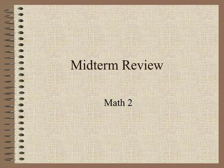Midterm Review Math 2 Topics Equations Inequalities Lines SystemsSystems of Linear Equations in Two Variables Factoring Laws of Exponents Functions.