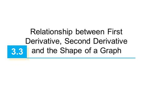 Relationship between First Derivative, Second Derivative and the Shape of a Graph 3.3.