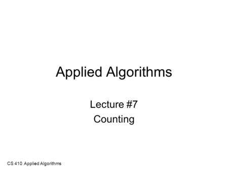 CS 410 Applied Algorithms Applied Algorithms Lecture #7 Counting.