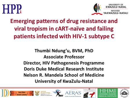 Emerging patterns of drug resistance and viral tropism in cART-naïve and failing patients infected with HIV-1 subtype C Thumbi Ndung'u, BVM, PhD Associate.